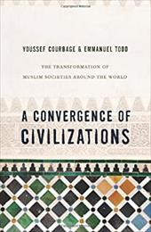 A Convergence of Civilizations: The Transformation of Muslim Societies Around the World 12987381