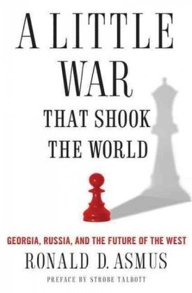 A Little War That Shook the World: Georgia, Russia, and the Future of the West 9780230617735