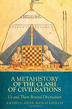 A Metahistory of the Clash of Civilisations: Us and Them Beyond Orientalism 9780231702126