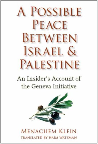 A Possible Peace Between Israel and Palestine: An Insider's Account of the Geneva Initiative 9780231139045
