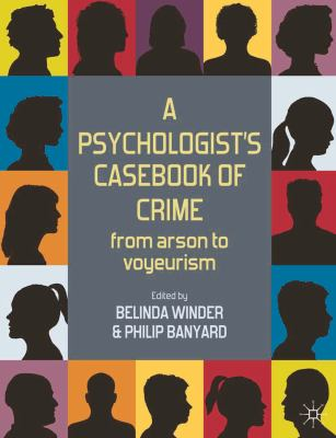 A Psychologist's Casebook of Crime: From Arson to Voyeurism 9780230242739