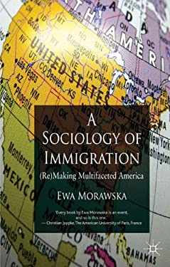 A Sociology of Immigration: (Re)Making Multifaceted America 9780230321762
