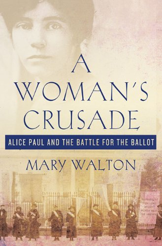 A Woman's Crusade: Alice Paul and the Battle for the Ballot 9780230611757