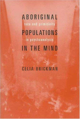 Aboriginal Populations in the Mind: Race and Primitivity in Psychoanalysis 9780231125833