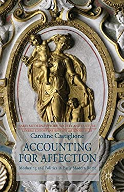 Accounting for Affection: Mothering and Politics in Rome, 1630-1730 9780230203310