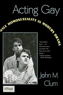 Acting Gay: Male Homosexuality in Modern Drama 9780231075107