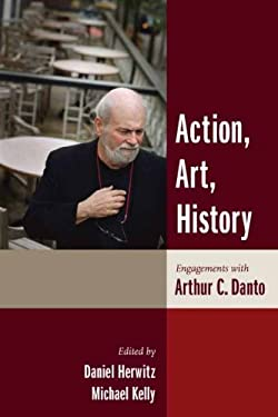 Action, Art, History: Engagements with Arthur C. Danto 9780231137966