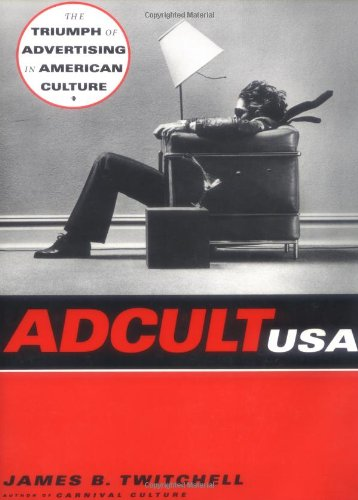 Adcult USA: The Triumph of Advertising in American Culture 9780231103251