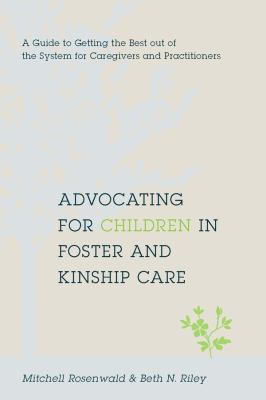 Advocating for Children in Foster and Kinship Care: A Guide to Getting the Best Out of the System for Caregivers and Practitioners 9780231146876