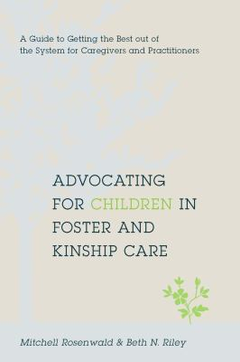 Advocating for Children in Foster and Kinship Care: A Guide to Getting the Best Out of the System for Caregivers and Practitioners 9780231146869