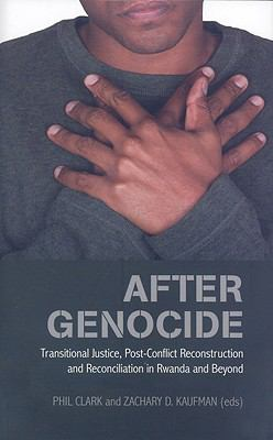 After Genocide: Transitional Justice, Post-Conflict Reconstruction, and Reconciliation in Rwanda and Beyond 9780231700825