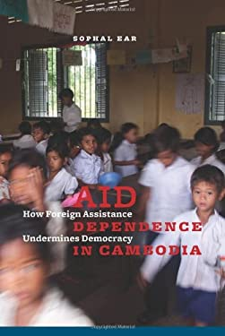 Aid Dependence in Cambodia: How Foreign Assistance Undermines Democracy 9780231161121