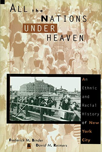 All the Nations Under Heaven: An Ethnic and Racial History of New York City 9780231078795