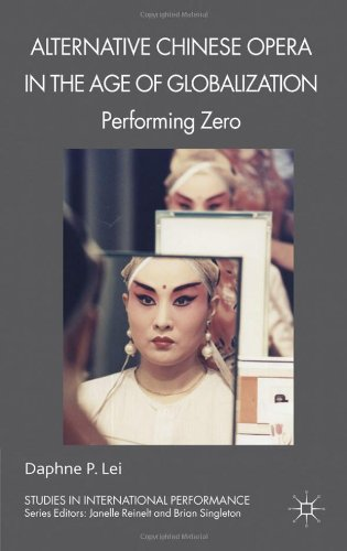 Alternative Chinese Opera in the Age of Globalization: Performing Zero 9780230245655