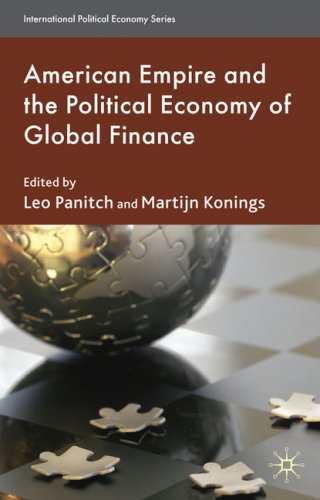 American Empire and the Political Economy of Global Finance 9780230551268