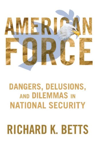 American Force: Dangers, Delusions, and Dilemmas in National Security 9780231151221