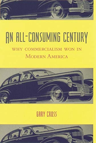 An All-Consuming Century: Why Commercialism Won in Modern America 9780231113120