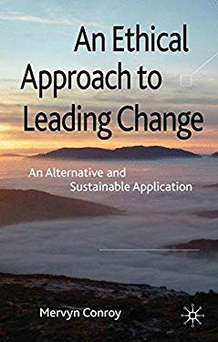 An Ethical Approach to Leading Change: An Alternative and Sustainable Application 9780230238473