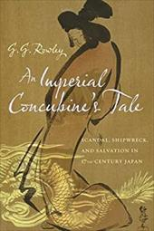 An Imperial Concubine's Tale: Scandal, Shipwreck, and Salvation in Seventeenth-Century Japan 18387767
