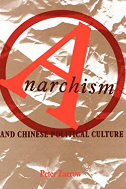 Anarchism in Chinese Political Culture 9780231071383