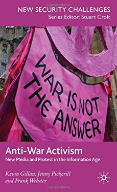 Anti-War Activism: New Media and Protest in the Information Age 9780230574496