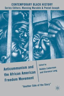 Anticommunism and the African American Freedom Movement: Another Side of the Story 9780230605244