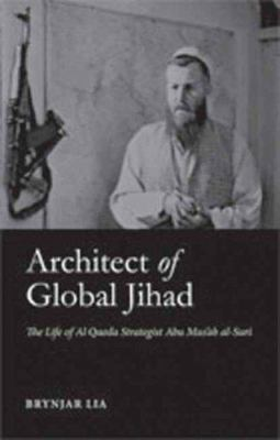 Architect of Global Jihad: The Life of Al-Qaida Strategist Abu Mus'ab Al-Suri 9780231700306