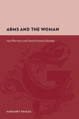 Arms and the Woman: Just Warriors and Greek Feminist Identity 9780231135542