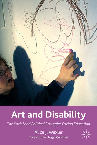 Art and Disability: The Social and Political Struggles Facing Education 9780230114852