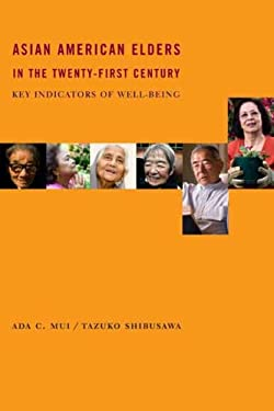 Asian American Elders in the Twenty-First Century: Key Indicators of Well-Being 9780231135900