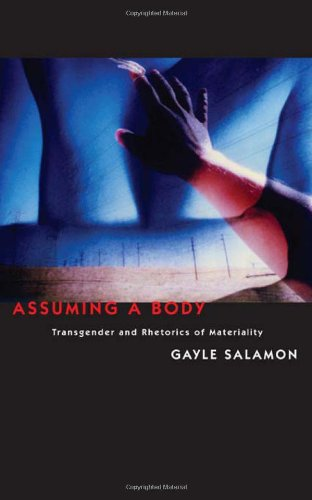 Assuming a Body: Transgender and Rhetorics of Materiality 9780231149594
