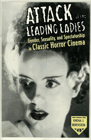 Attack of the Leading Ladies: Gender, Sexuality, and Spectatorship in Classic Horror Cinema 9780231084635
