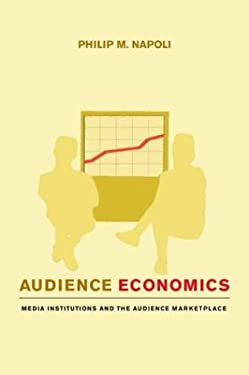 Audience Economics: Media Institutions and the Audience Marketplace 9780231126526