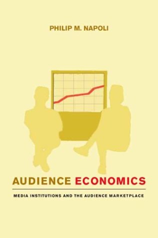 Audience Economics: Media Institutions and the Audience Marketplace 9780231126533