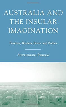 Australia and the Insular Imagination: Beaches, Borders, Boats, and Bodies 9780230613539