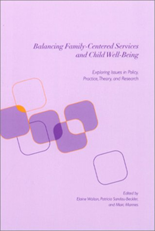 Balancing Family-Centered Services and Child Well-Being: Exploring Issues in Policy, Practice, Theory and Research 9780231112833