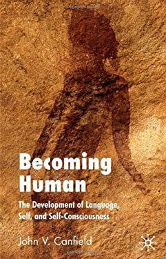 Becoming Human: The Development of Language, Self, and Self-Consciousness 9780230552937