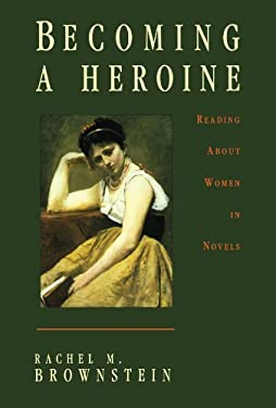 Becoming a Heroine: Reading about Women in Novels 9780231100007