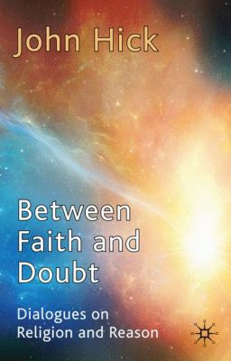 Between Faith and Doubt: Dialogues on Religion and Reason 9780230251663