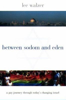 Between Sodom and Eden: A Gay Journey Through Today's Changing Israel