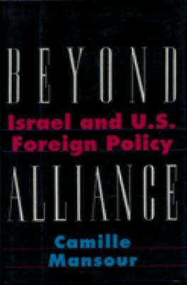 Beyond Alliance: Israel and U.S. Foreign Policy 9780231084925