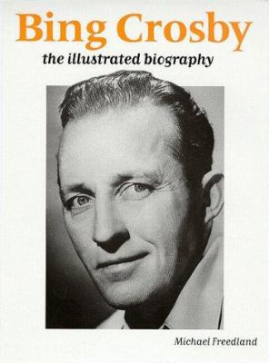 Bing Crosby: The Illustrated Biography 9780233993522