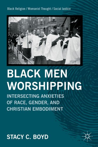 Black Men Worshipping: Intersecting Anxieties of Race, Gender, and Christian Embodiment 9780230113718