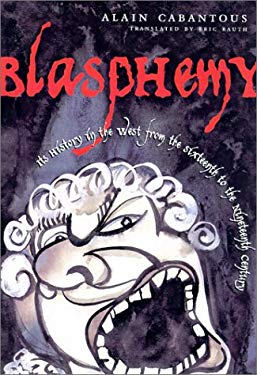Blasphemy: Impious Speech in the West from the Seventeenth to the Nineteenth Century 9780231118767