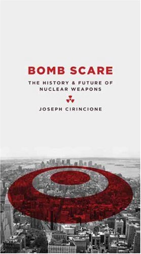 Bomb Scare: The History and Future of Nuclear Weapons 9780231135108