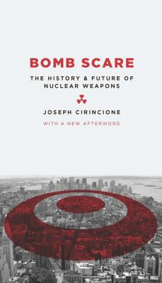 Bomb Scare: The History and Future of Nuclear Weapons 9780231135115