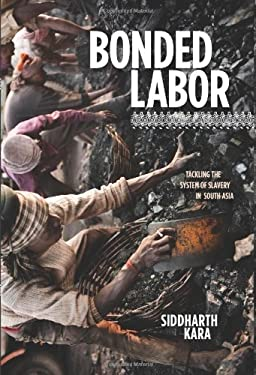 Bonded Labor: Tackling the System of Slavery in South Asia 9780231158497