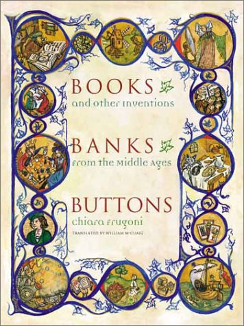 Books, Banks, Buttons: And Other Inventions from the Middle Ages 9780231128124