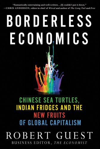 Borderless Economics: Chinese Sea Turtles, Indian Fridges and the New Fruits of Global Capitalism 9780230113824