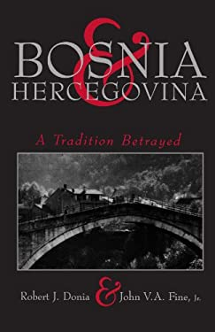 Bosnia and Hercegovina: A Tradition Betrayed 9780231101615